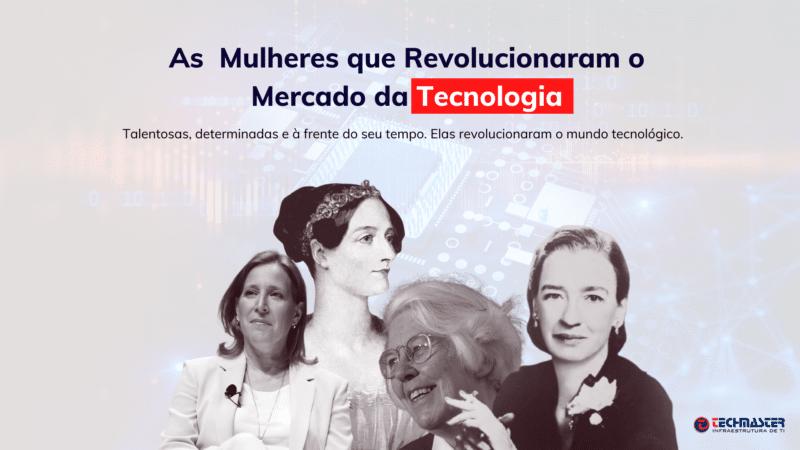 As Mulheres que Revolucionaram o Mercado da Tecnologia